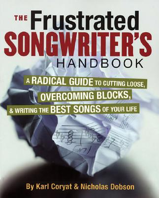 The Frustrated Songwriter's Handbook By Coryat, Karl/ Dobson, Nicholas